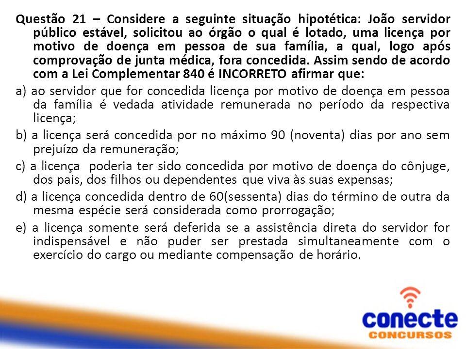 Questão 21 – Considere a seguinte situação hipotética: João servidor público estável, solicitou ao órgão o qual é lotado, uma licença por motivo de do