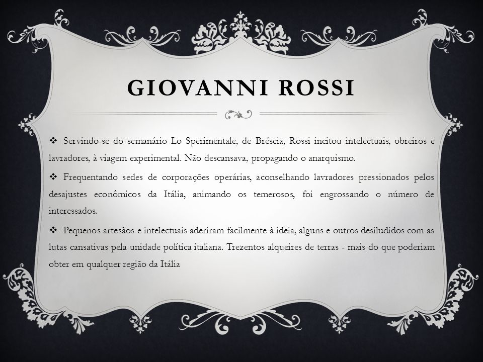 GIOVANNI ROSSI Servindo-se do semanário Lo Sperimentale, de Bréscia, Rossi incitou intelectuais, obreiros e lavradores, à viagem experimental. Não des