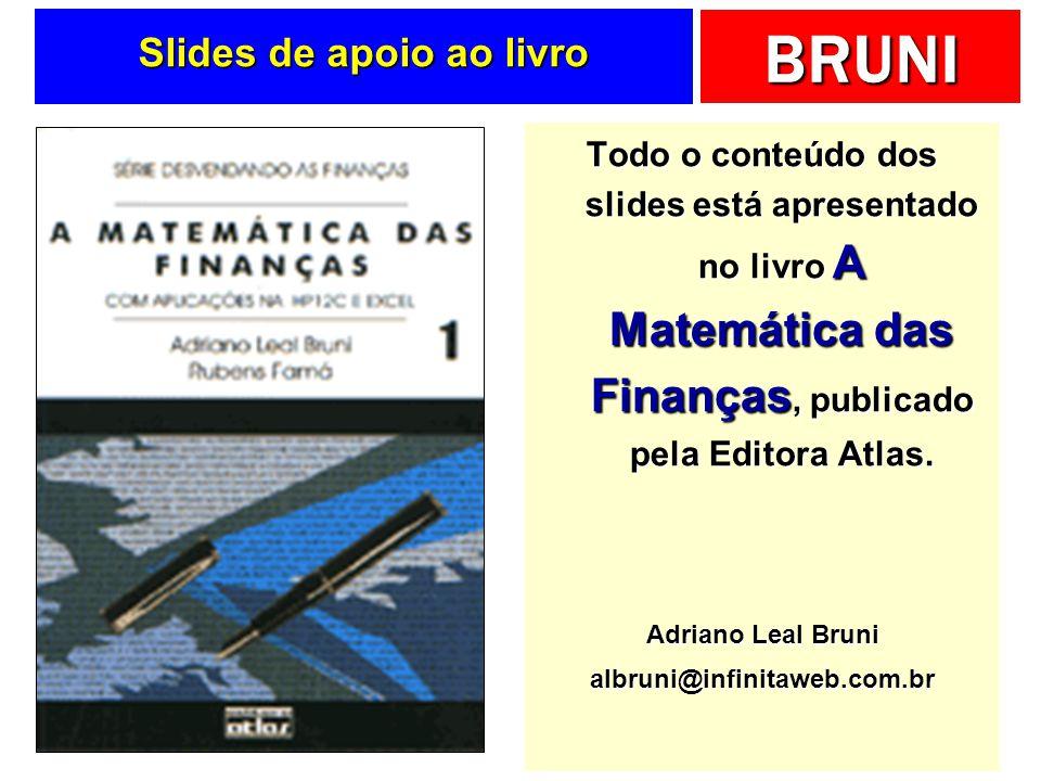 BRUNI Slides de apoio ao livro Todo o conteúdo dos slides está apresentado no livro A Matemática das Finanças, publicado pela Editora Atlas. Adriano L
