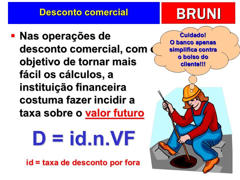 BRUNI Desconto comercial Nas operações de desconto comercial, com o objetivo de tornar mais fácil os cálculos, a instituição financeira costuma fazer