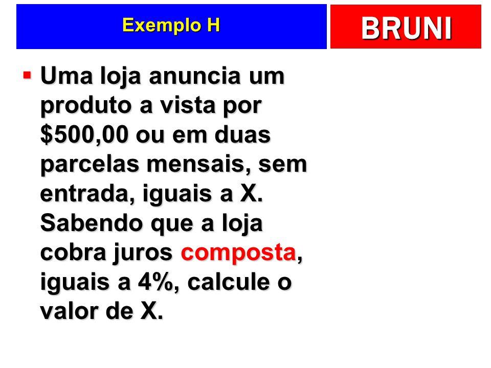 BRUNI Exemplo H Uma loja anuncia um produto a vista por $500,00 ou em duas parcelas mensais, sem entrada, iguais a X.