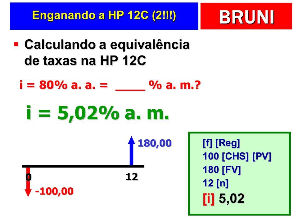 BRUNI Enganando a HP 12C (2!!!) Calculando a equivalência de taxas na HP 12C Calculando a equivalência de taxas na HP 12C -100,00 180,00 12 i = 5,02%