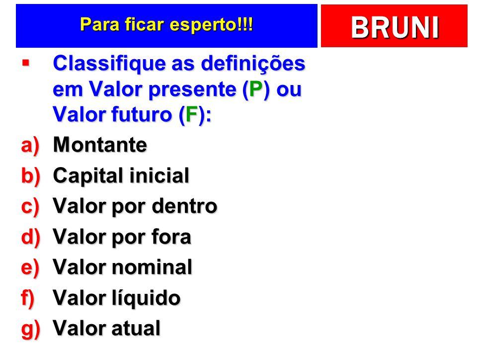 BRUNI Para ficar esperto!!! Classifique as definições em Valor presente (P) ou Valor futuro (F): Classifique as definições em Valor presente (P) ou Va