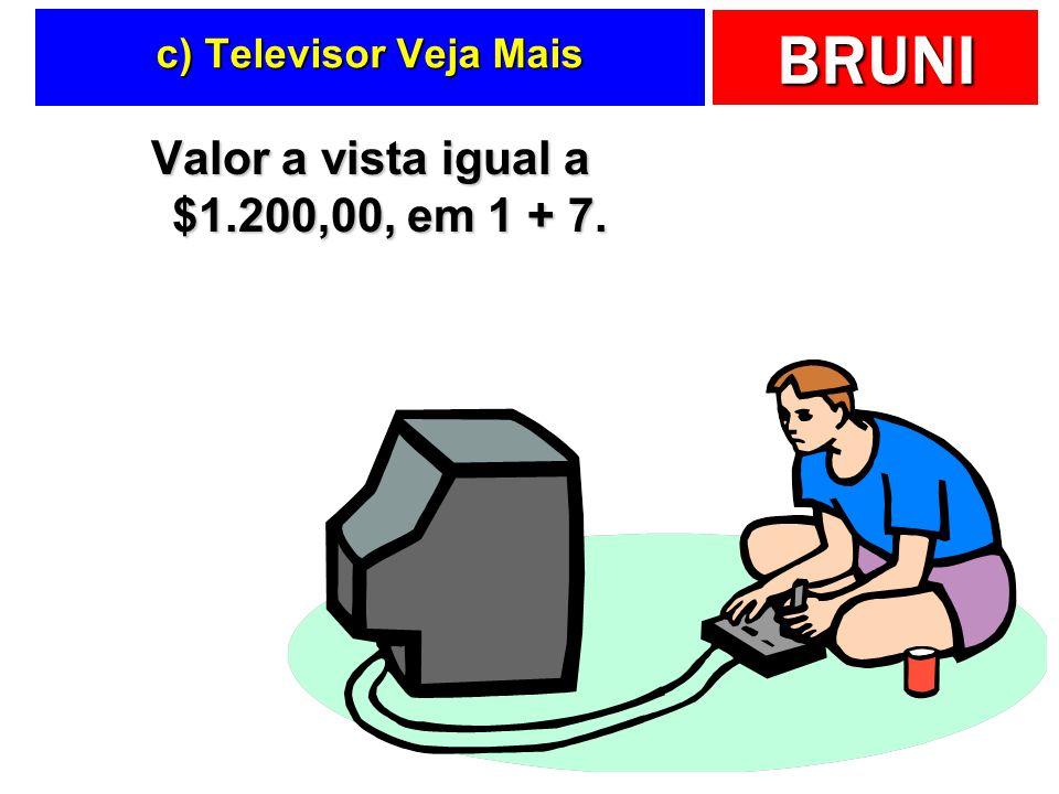 BRUNI c) Televisor Veja Mais Valor a vista igual a $1.200,00, em 1 + 7.