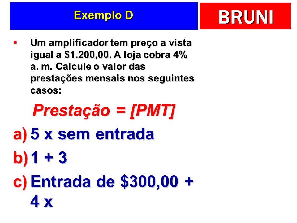 BRUNI Exemplo D Um amplificador tem preço a vista igual a $1.200,00. A loja cobra 4% a. m. Calcule o valor das prestações mensais nos seguintes casos: