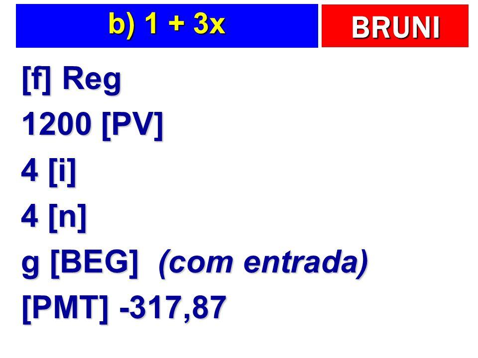 BRUNI b) 1 + 3x [f] Reg 1200 [PV] 4 [i] 4 [n] g [BEG] (com entrada) [PMT] -317,87