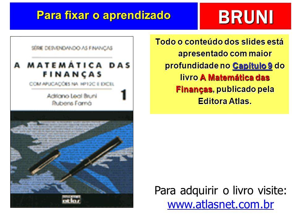 BRUNI Para fixar o aprendizado Todo o conteúdo dos slides está apresentado com maior profundidade no Capítulo 9 do livro A Matemática das Finanças, publicado pela Editora Atlas.