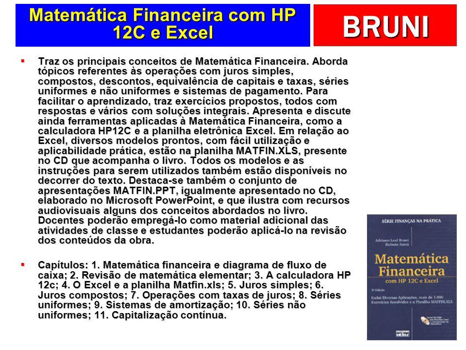 BRUNI Matemática Financeira com HP 12C e Excel Traz os principais conceitos de Matemática Financeira.