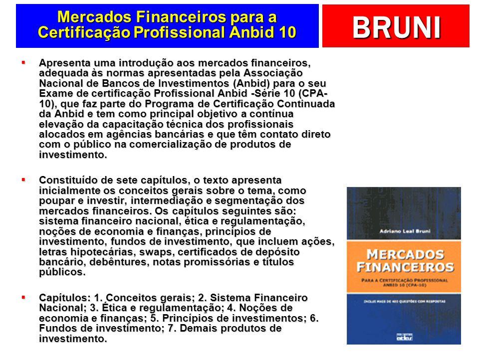 BRUNI Mercados Financeiros para a Certificação Profissional Anbid 10 Apresenta uma introdução aos mercados financeiros, adequada às normas apresentada