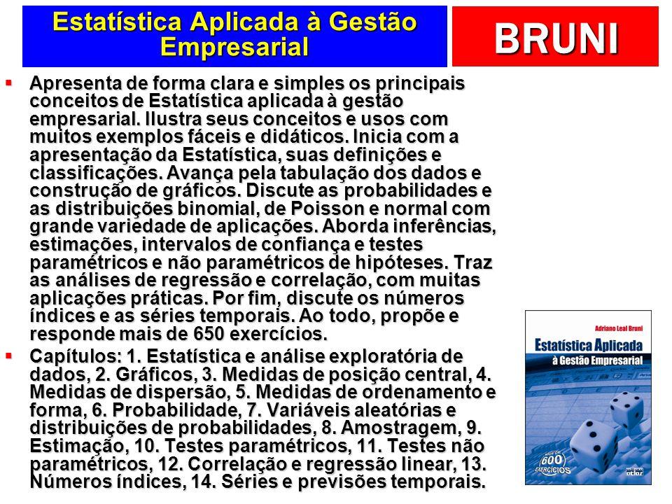 BRUNI Estatística Aplicada à Gestão Empresarial Apresenta de forma clara e simples os principais conceitos de Estatística aplicada à gestão empresarial.