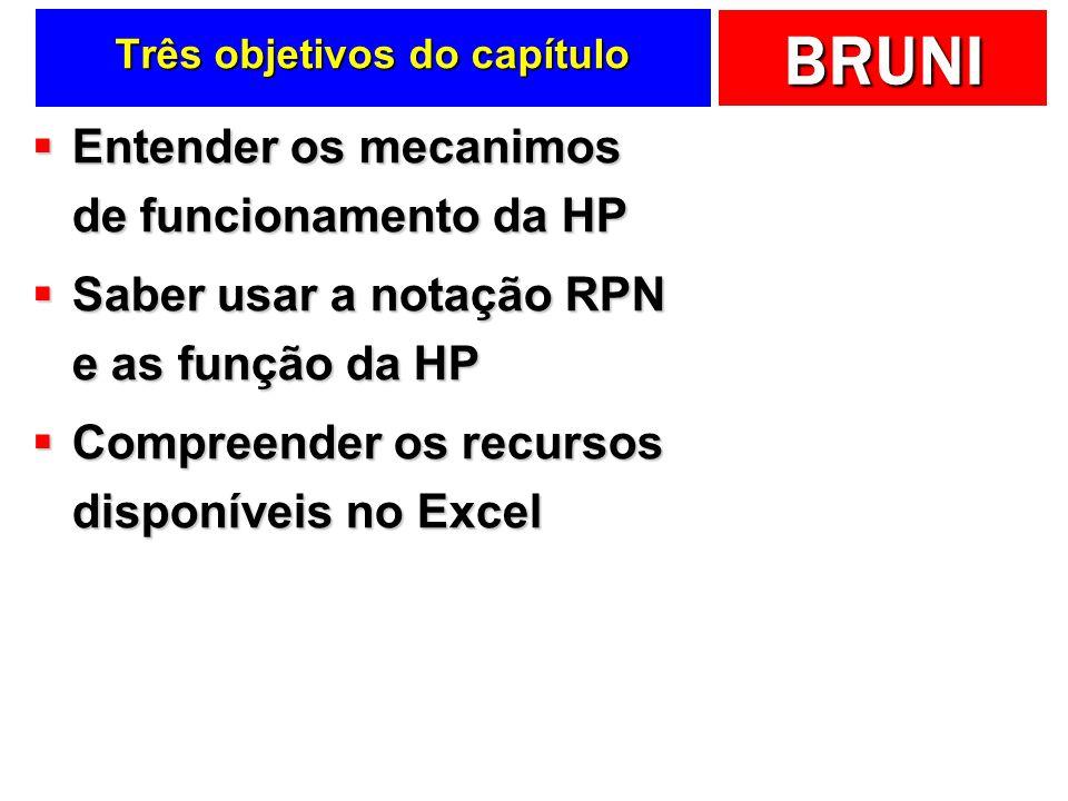 BRUNI Três objetivos do capítulo Entender os mecanimos de funcionamento da HP Entender os mecanimos de funcionamento da HP Saber usar a notação RPN e as função da HP Saber usar a notação RPN e as função da HP Compreender os recursos disponíveis no Excel Compreender os recursos disponíveis no Excel