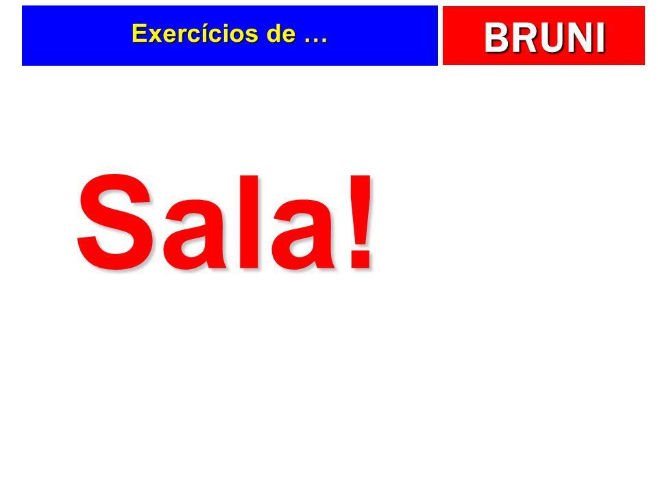 BRUNI Exercícios de … Sala!