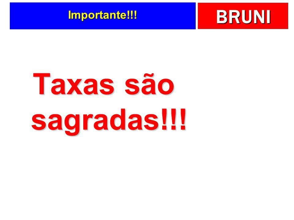 BRUNI Importante!!! Taxas são sagradas!!!