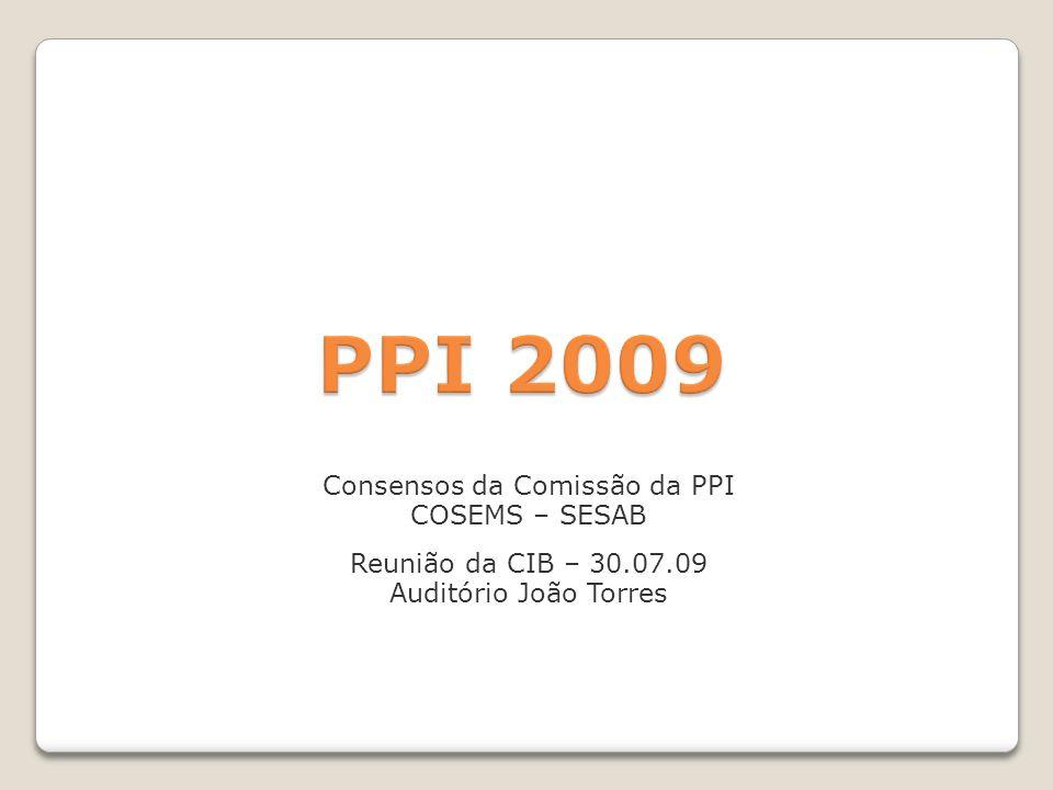 Consensos da Comissão da PPI COSEMS – SESAB Reunião da CIB – 30.07.09 Auditório João Torres