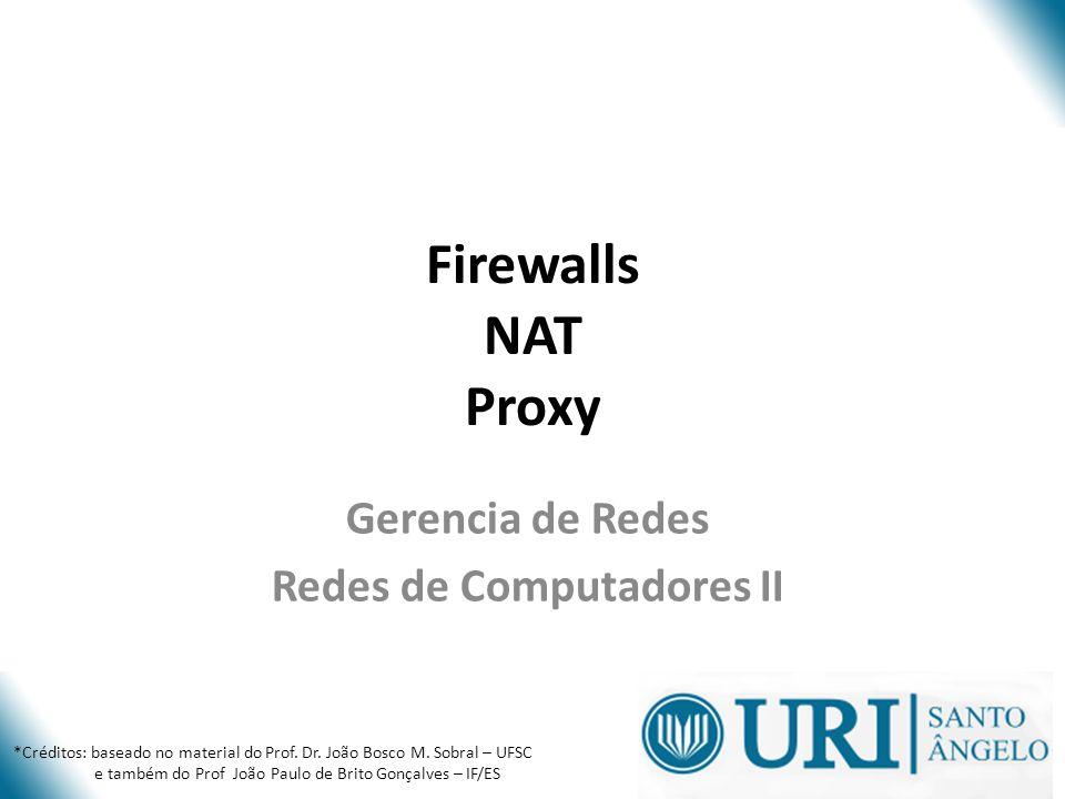 Firewalls NAT Proxy Gerencia de Redes Redes de Computadores II *Créditos: baseado no material do Prof.