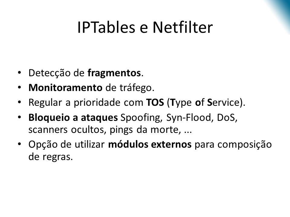 IPTables e Netfilter Detecção de fragmentos.Monitoramento de tráfego.