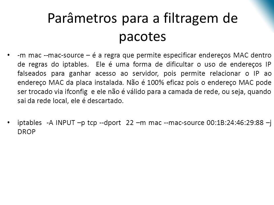 Parâmetros para a filtragem de pacotes -m mac --mac-source – é a regra que permite especificar endereços MAC dentro de regras do iptables.