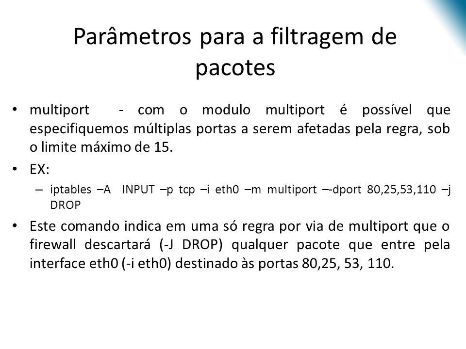 Parâmetros para a filtragem de pacotes multiport - com o modulo multiport é possível que especifiquemos múltiplas portas a serem afetadas pela regra, sob o limite máximo de 15.