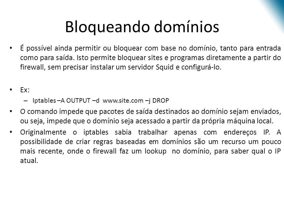 Bloqueando domínios É possível ainda permitir ou bloquear com base no domínio, tanto para entrada como para saída.
