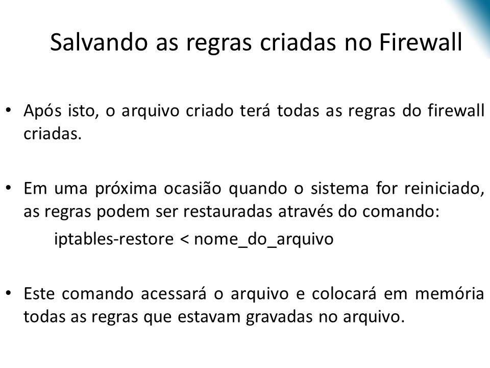 Salvando as regras criadas no Firewall Após isto, o arquivo criado terá todas as regras do firewall criadas.