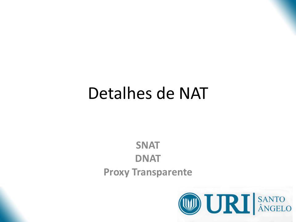 Detalhes de NAT SNAT DNAT Proxy Transparente
