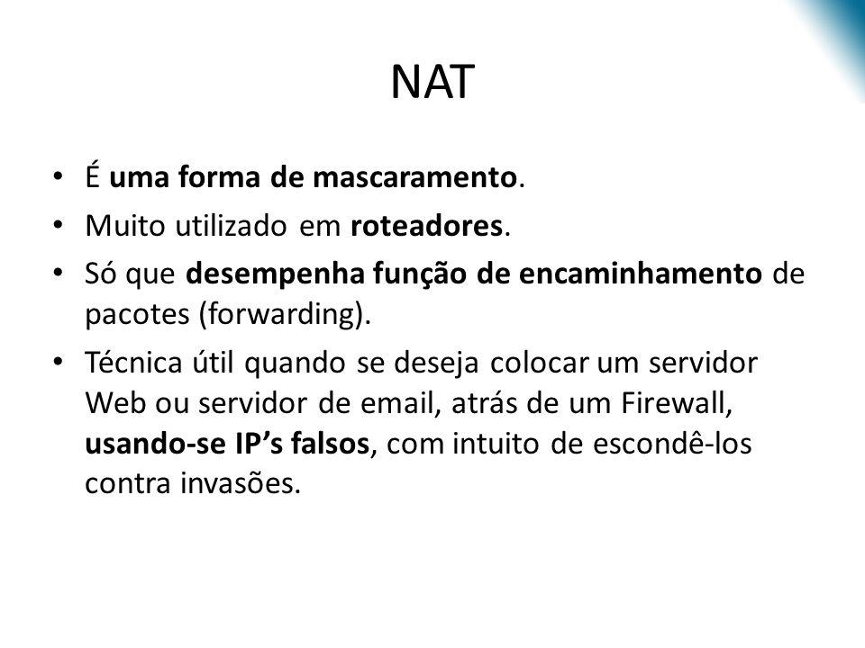 NAT É uma forma de mascaramento.Muito utilizado em roteadores.