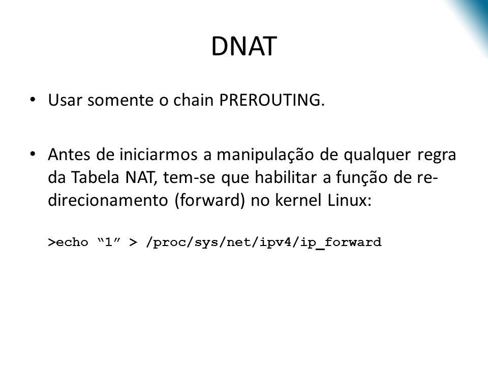 DNAT Usar somente o chain PREROUTING.