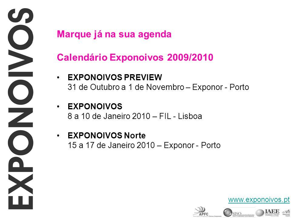 Marque já na sua agenda Calendário Exponoivos 2009/2010 EXPONOIVOS PREVIEW 31 de Outubro a 1 de Novembro – Exponor - Porto EXPONOIVOS 8 a 10 de Janeir