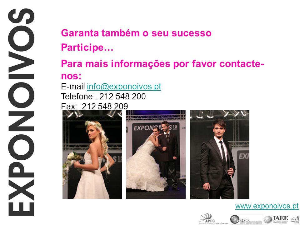 Garanta também o seu sucesso Participe… Para mais informações por favor contacte- nos: E-mail info@exponoivos.ptinfo@exponoivos.pt Telefone:. 212 548