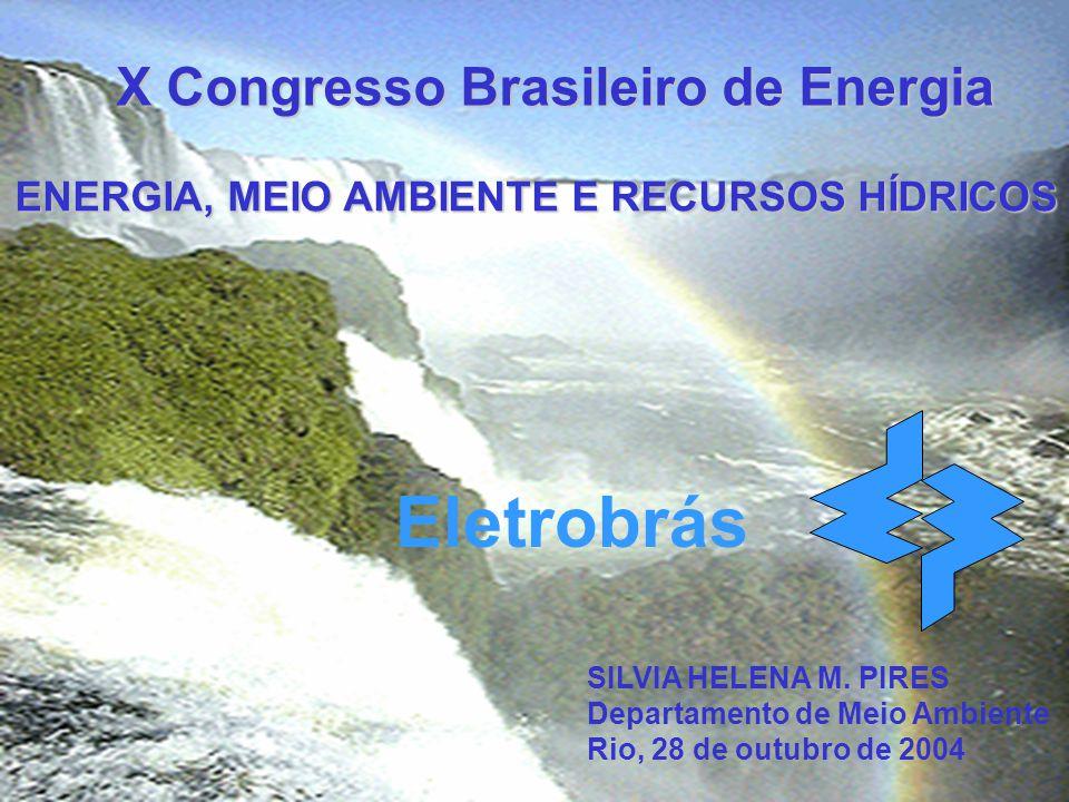 Eletrobrás SILVIA HELENA M. PIRES Departamento de Meio Ambiente Rio, 28 de outubro de 2004 X Congresso Brasileiro de Energia ENERGIA, MEIO AMBIENTE E