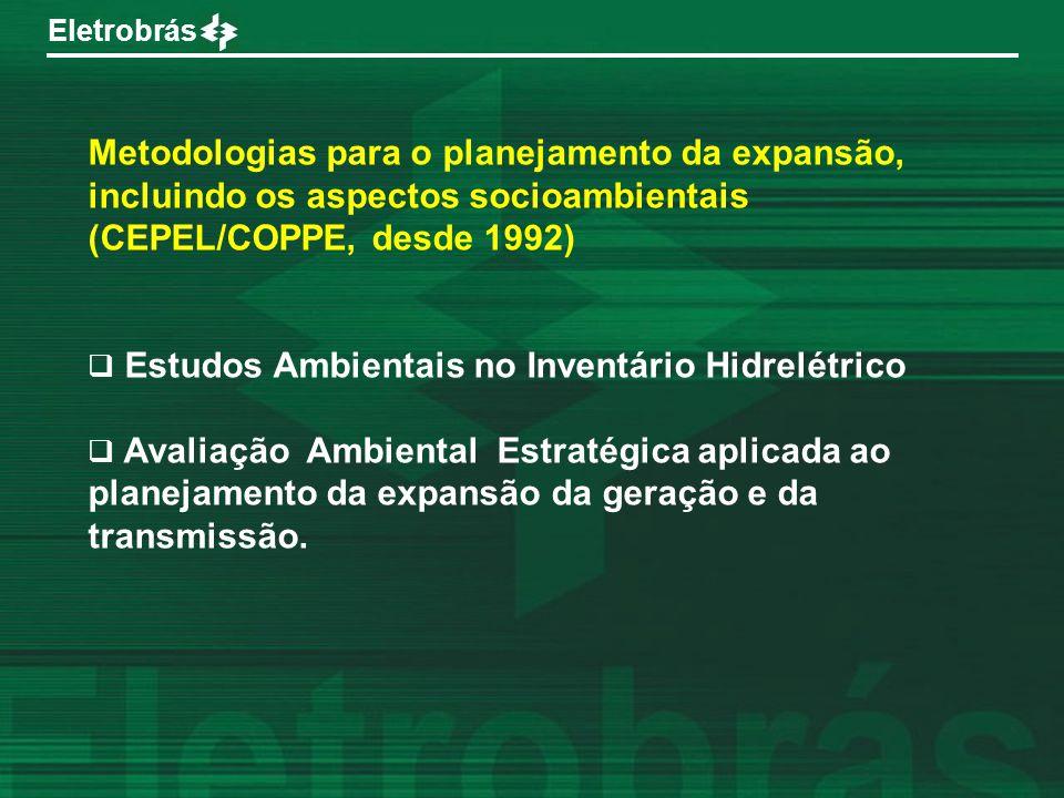 Eletrobrás Metodologias para o planejamento da expansão, incluindo os aspectos socioambientais (CEPEL/COPPE, desde 1992) Estudos Ambientais no Inventá
