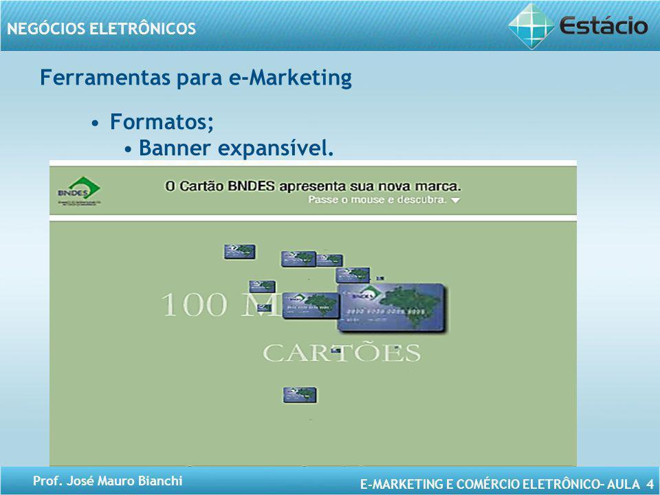 E-MARKETING E COMÉRCIO ELETRÔNICO– AULA 4 NEGÓCIOS ELETRÔNICOS Prof. José Mauro Bianchi Ferramentas para e-Marketing Formatos; Banner expansível.