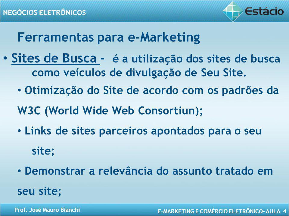 E-MARKETING E COMÉRCIO ELETRÔNICO– AULA 4 NEGÓCIOS ELETRÔNICOS Prof. José Mauro Bianchi Sites de Busca - é a utilização dos sites de busca como veícul