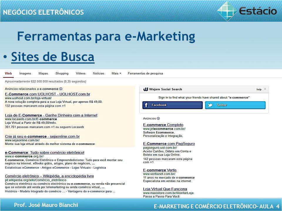 E-MARKETING E COMÉRCIO ELETRÔNICO– AULA 4 NEGÓCIOS ELETRÔNICOS Prof. José Mauro Bianchi Sites de Busca Ferramentas para e-Marketing