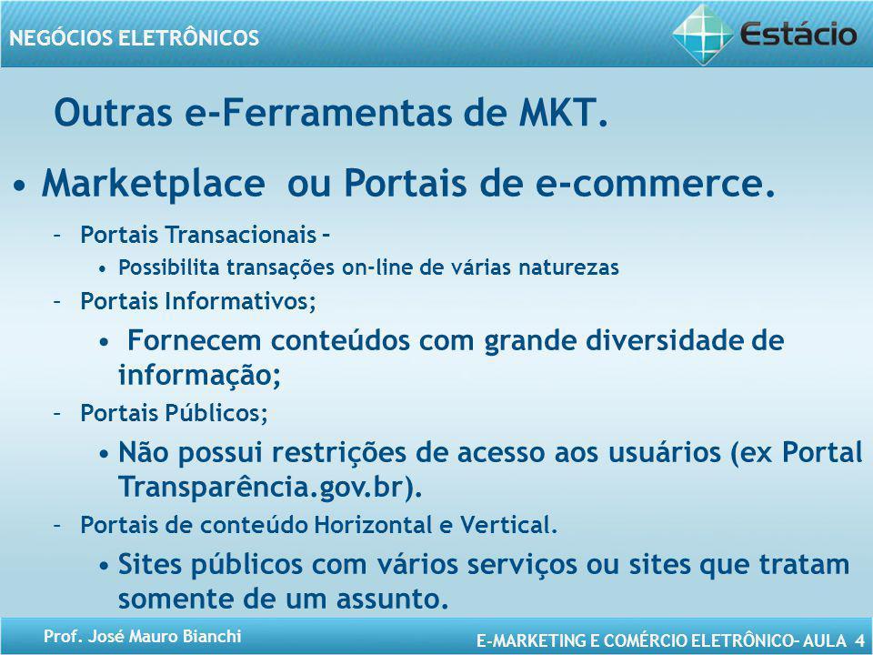 E-MARKETING E COMÉRCIO ELETRÔNICO– AULA 4 NEGÓCIOS ELETRÔNICOS Prof. José Mauro Bianchi Outras e-Ferramentas de MKT. Marketplace ou Portais de e-comme