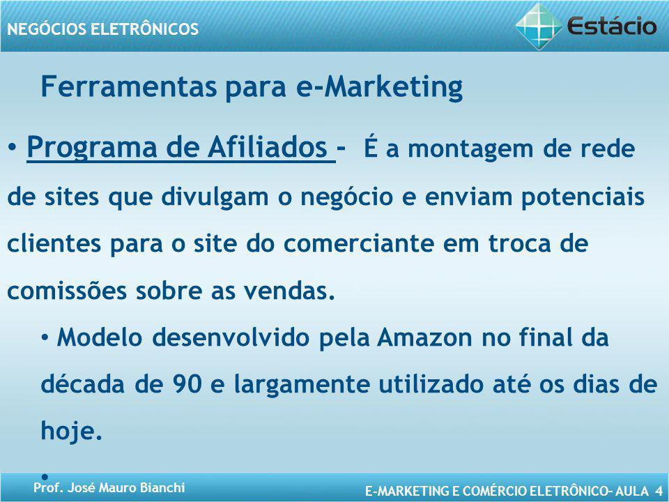 E-MARKETING E COMÉRCIO ELETRÔNICO– AULA 4 NEGÓCIOS ELETRÔNICOS Prof. José Mauro Bianchi Programa de Afiliados - É a montagem de rede de sites que divu
