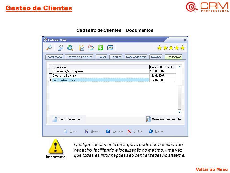 Gestão de Clientes Voltar ao Menu Cadastro de Clientes – Documentos Qualquer documento ou arquivo pode ser vinculado ao cadastro, facilitando a localização do mesmo, uma vez que todas as informações são centralizadas no sistema.