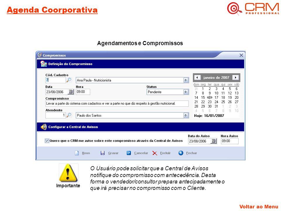 Agenda Coorporativa Voltar ao Menu Agendamentos e Compromissos O Usuário pode solicitar que a Central de Avisos notifique do compromisso com antecedência.