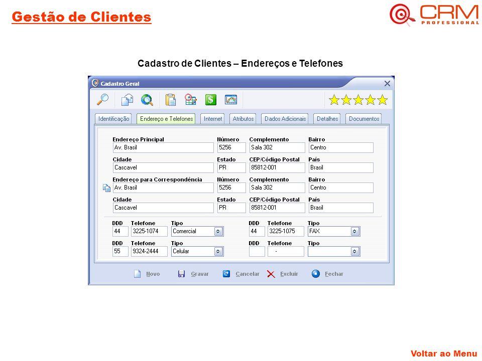 Gestão de Clientes Voltar ao Menu Cadastro de Clientes – Endereços e Telefones