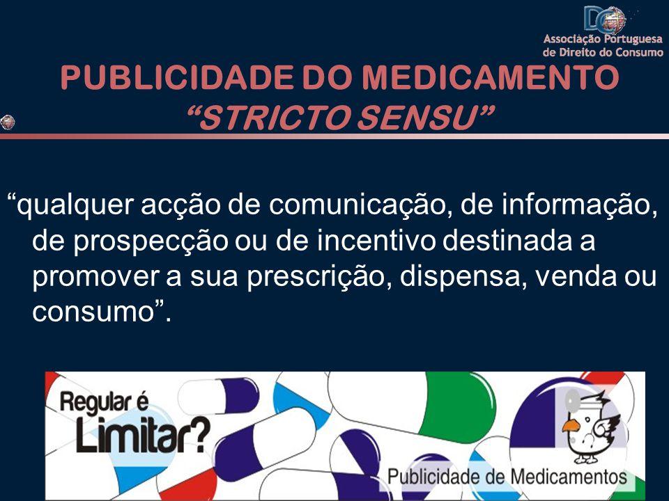 PUBLICIDADE DO MEDICAMENTO STRICTO SENSU qualquer acção de comunicação, de informação, de prospecção ou de incentivo destinada a promover a sua prescrição, dispensa, venda ou consumo.