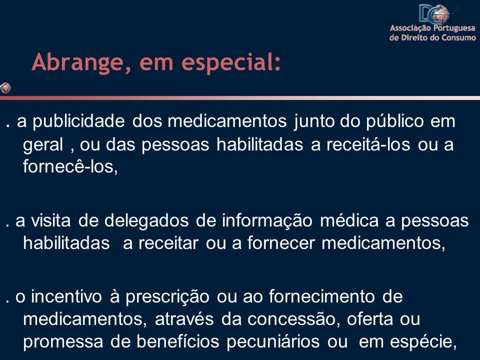 Abrange, em especial:. a publicidade dos medicamentos junto do público em geral, ou das pessoas habilitadas a receitá-los ou a fornecê-los,. a visita