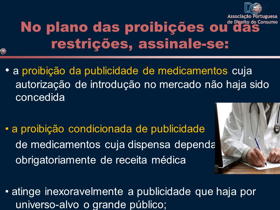 No plano das proibições ou das restrições, assinale-se: a proibição da publicidade de medicamentos cuja autorização de introdução no mercado não haja