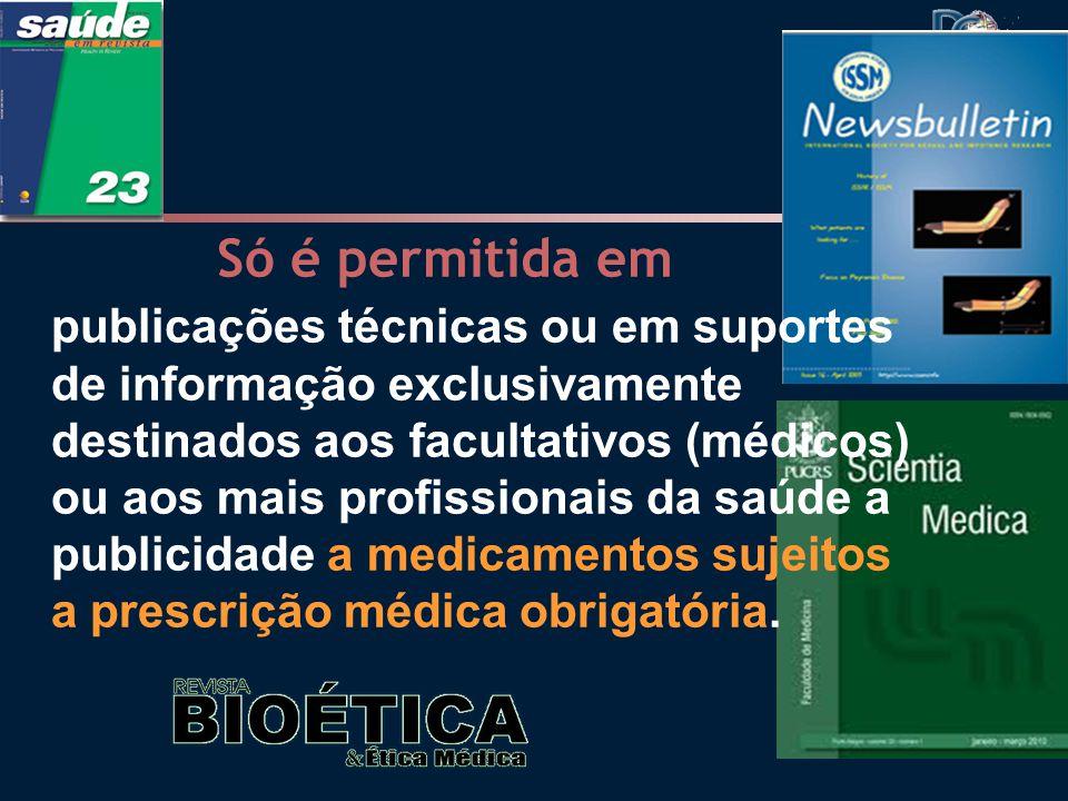 Só é permitida em publicações técnicas ou em suportes de informação exclusivamente destinados aos facultativos (médicos) ou aos mais profissionais da saúde a publicidade a medicamentos sujeitos a prescrição médica obrigatória.