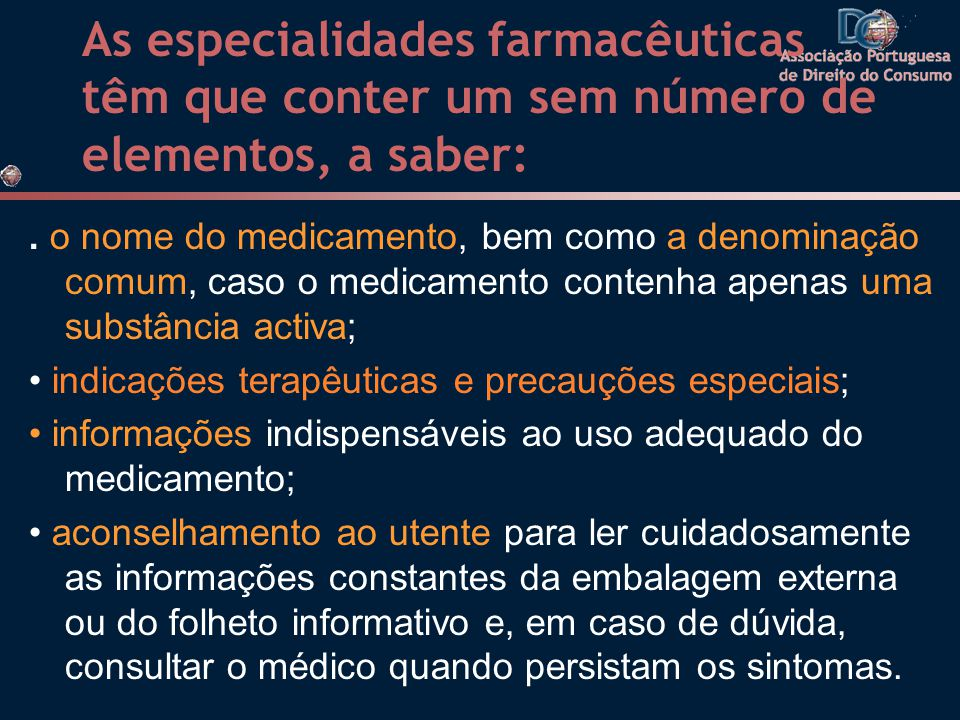 As especialidades farmacêuticas têm que conter um sem número de elementos, a saber:. o nome do medicamento, bem como a denominação comum, caso o medic