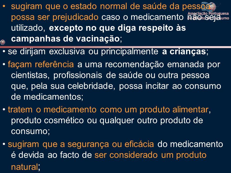 sugiram que o estado normal de saúde da pessoa possa ser prejudicado caso o medicamento não seja utilizado, excepto no que diga respeito às campanhas