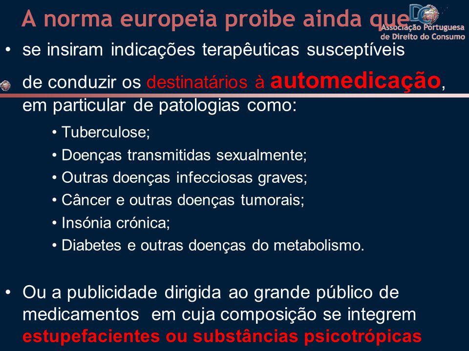 A norma europeia proibe ainda que se insiram indicações terapêuticas susceptíveis de conduzir os destinatários à automedicação, em particular de patol