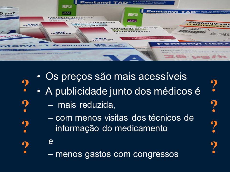 Os preços são mais acessíveis A publicidade junto dos médicos é – mais reduzida, –com menos visitas dos técnicos de informação do medicamento e –menos gastos com congressos .