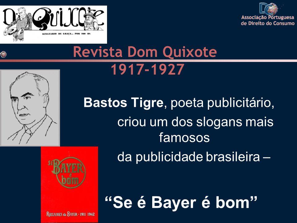 Revista Dom Quixote 1917-1927 Bastos Tigre, poeta publicitário, criou um dos slogans mais famosos da publicidade brasileira – Se é Bayer é bom