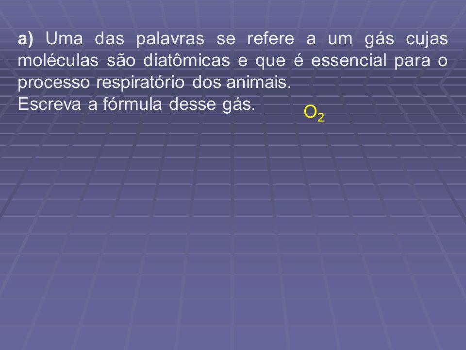 a) Uma das palavras se refere a um gás cujas moléculas são diatômicas e que é essencial para o processo respiratório dos animais.