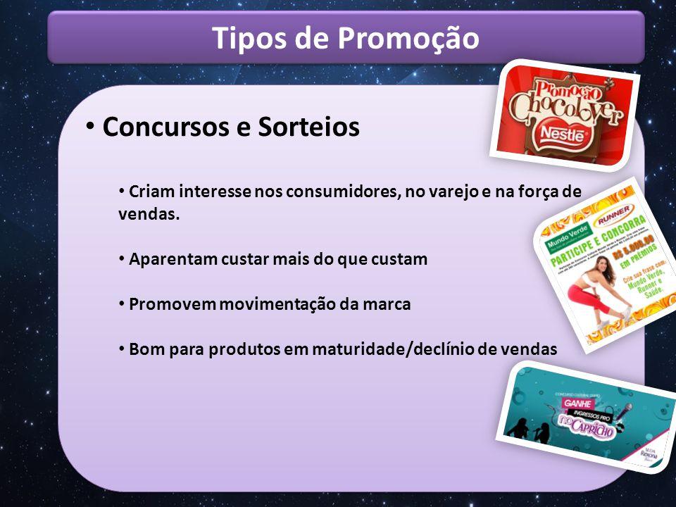 Tipos de Promoção Vale Brindes Canibaliza vendas do concorrente Promovem movimentação da marca Criam interesse nos consumidores, no varejo e na força de vendas.